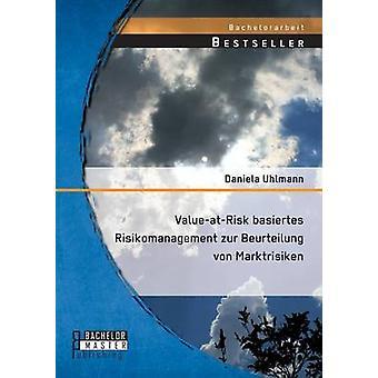 ValueAtRisk Basiertes Risikomanagement Zur Beurteilung Von Marktrisiken av Uhlmann & Daniela