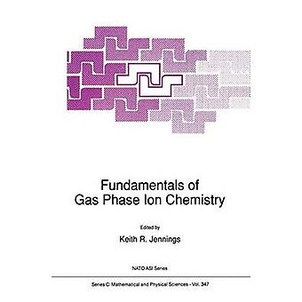 Fundamentals of Gas Phase Ion Chemistry by Jennings & K.R.