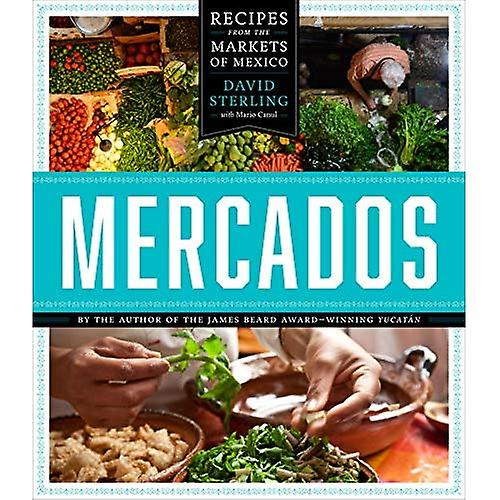 Mercados  Recipes from the Markets of Mexico