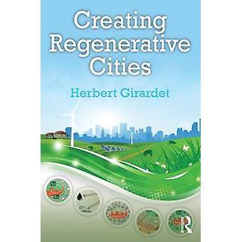 Creating Regenerative Cities by Herbert Girardet - 9780415724463 Book