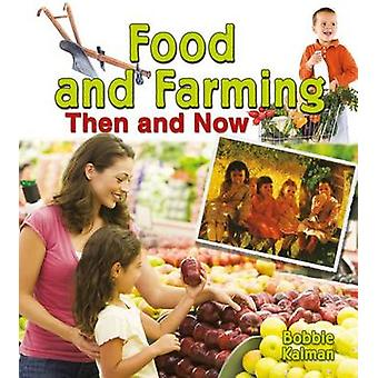 Food and Farming Then and Now by Bobbie Kalman - 9780778702085 Book