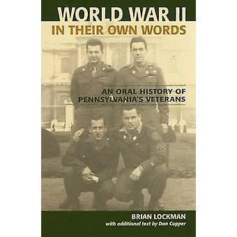 World War 2 in Their Own Words - An Oral History of Pennsylvania's Vet