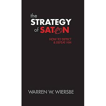 The Strategy of Satan - How to Detect and Defeat Him by Warren W. Wier