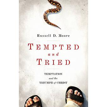 Tempted and Tried - Temptation and the Triumph of Christ by Russell D.