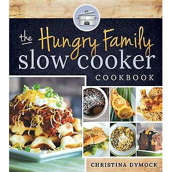 The Hungry Family Slow Cooker Cookbook by Christina Dymock - 97814621