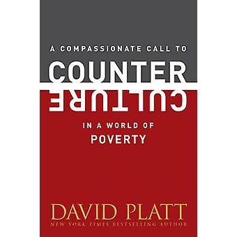 A Compassionate Call to Counter Culture in a World of Poverty by Davi