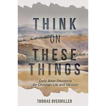 Think on These Things - Daily Bible Devotions for Christian Life and M
