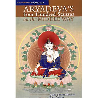 Aryadeva's Four Hundred Stanzas on the Middle Way by Geshe Sonam Rinc