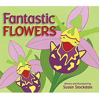 Fantastic Flowers by Susan Stockdale - 9781561459520 Book
