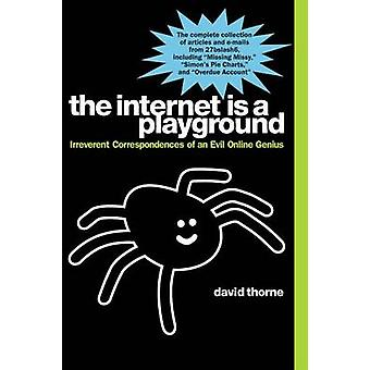 The Internet is a Playground - Irreverent Correspondences of an Evil O
