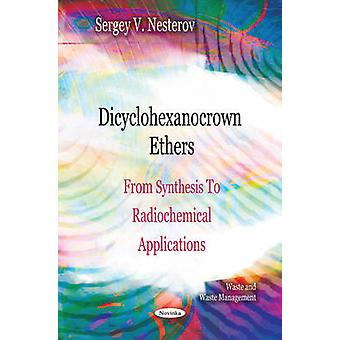 Dicyclohexanocrown Ethers - From Synthesis to Radiochemical Applicatio