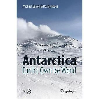 Antarctica - Earth's Own Ice World by Antarctica - Earth's Own Ice Worl