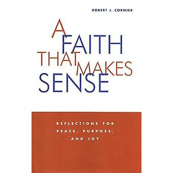 A Faith That Makes Sense - Reflections for Peace - Purpose and Joy by