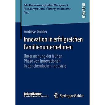 Innovation in erfolgreichen Familienunternehmen  Untersuchung der frhen Phase von Innovationen in der chemischen Industrie by Binder & Andreas