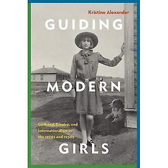 Guiding Modern Girls: Girlhood, Empire, and Internationalism in the 1920s and 1930s