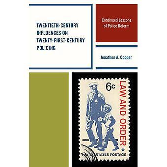 TwentiethCentury påverkan på TwentyFirstCentury polisarbete fortsatt lektioner av polisreform av Cooper & Jonathon A