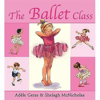 The Ballet Class by Adele Geras & Shelagh McNicholas