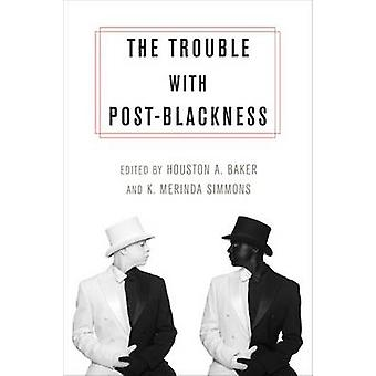 The Trouble with PostBlackness by Houston Baker & K. Merinda Simmons