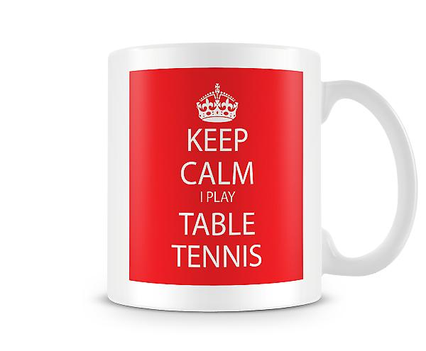 Keep Calm I Do Table Tennis Printed Mug