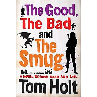 The Good - the Bad and the Smug by Tom Holt - 9780356502557 Book