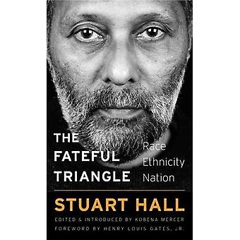 The Fateful Triangle - Race - Ethnicity - Nation by Stuart Hall - 9780