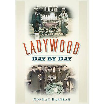 Ladywood Day by Day by Norman Bartlam - 9780752459714 Book
