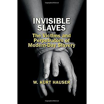 Invisible Slaves - The Victims and Perpetrators of Modern-Day Slavery