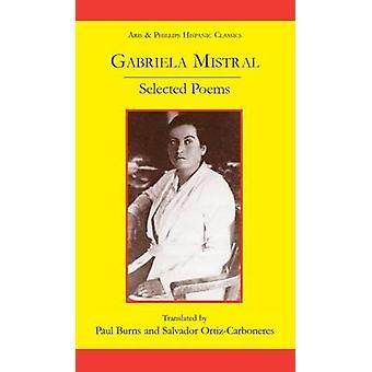 Gabriela Mistral - Selected Poems by Paul Burns - Salvador Ortiz-Carbo