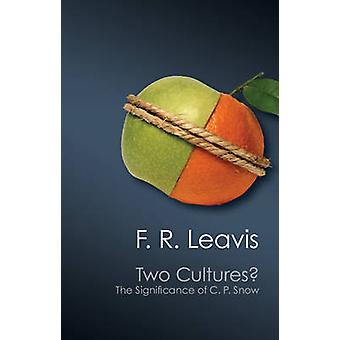 The Two Cultures? - The Significance of C. P. Snow by F. R. Leavis - S
