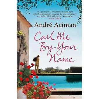 Call Me By Your Name by Andre Aciman - 9781843546535 Book