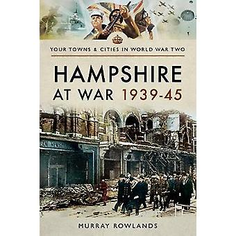 Hampshire at War 1939 45 by Murray Rowlands - 9781473869967 Book