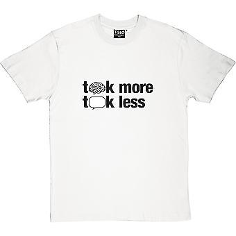 Denken Sie mehr, sprechen Sie weniger Männer T-Shirt