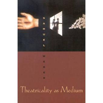 Theatricality as Medium by Samuel Weber - 9780823224166 Book