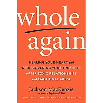 Whole Again: Healing Your Heart and Rediscovering Your True Self After Toxic� Relationships and Emotional� Abuse