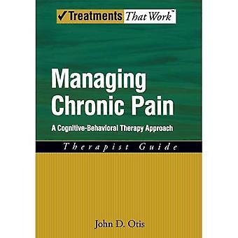 Gérer la douleur chronique: Thérapeute Guide: une approche de thérapie cognitivo-comportementale (les traitements qui fonctionnent)