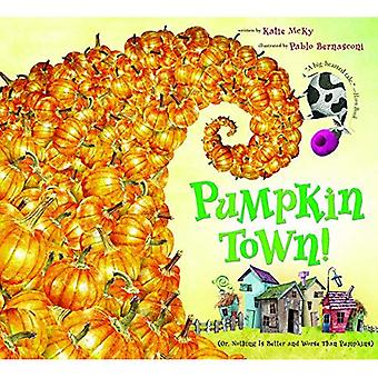 Pumpkin Town!: (Or, Nothing Is Better and Worse Than Pumpkins)