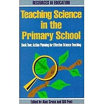 Teaching Science in the Primary School: Action Plans for Effective Science Teaching Bk.2 (Resources in Education): Action Plans for Effective Science Teaching Bk.2 (Resources in Education)