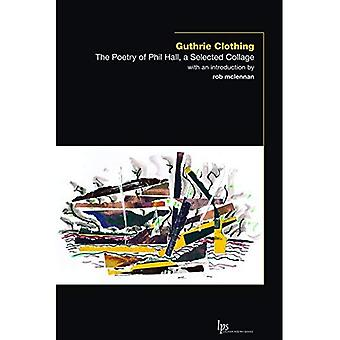 Guthrie Clothing: The Poetry of Phil Hall, a Selected Collage (Laurier Poetry)