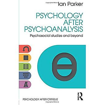 Psychology After Psychoanalysis: Psychosocial studies and beyond (Psychology After Critique)