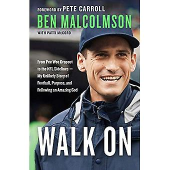 Walk On: From Pee Wee Dropout to the Nfl Sidelines - My Unlikely Story of Football, Purpose and Following an Amazing God