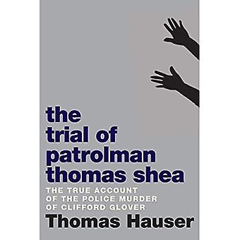 The Trial of Patrolman Thomas Shea: The True Account of a Police Murder� of an Innocent Black Child