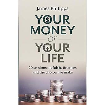 Your Money or Your Life: 20 Sessions on Faith, Finances and the Choices We Make