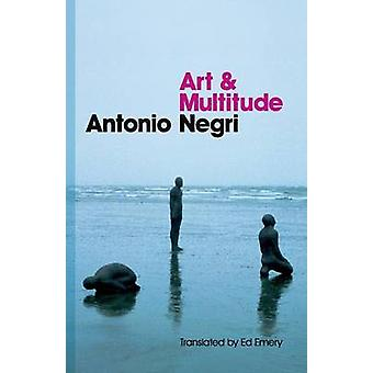 Art and Multitude Nine Letters on Art Followed by Metamorphoses Art and Immaterial Labour by Negri & Antonio