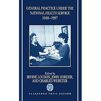 General Practice Under the National Health Service 19481997 by Loudon & Irvine