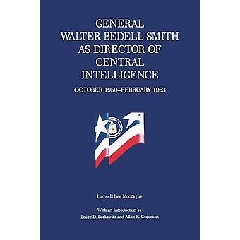 General Walter Bedell Smith as Director of Central Intelligence October 1950February 1953 by Montague & Ludwell Lee