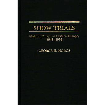Show Trials Stalinist Purges in Eastern Europe 19481954 by Hodos & George H.