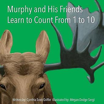Murphy and His Friends Learn to Count From 1 to 10 by Griffin & Cynthia Scott
