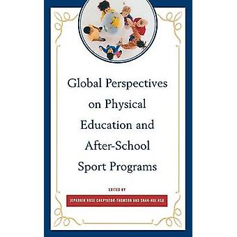 Global Perspectives on Physical Education and AfterSchool Sport Programs by ChepyatorThomson & Jepkorir Rose