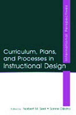 Curriculum Plans and Processes in Instructional Design International Perspectives by Seel & Norbert M.