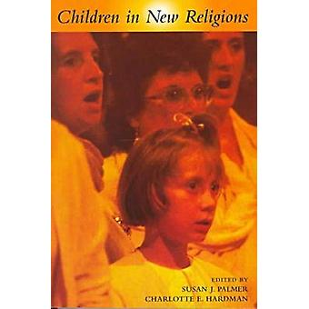 Children in New Religions by Palmer & Susan J.